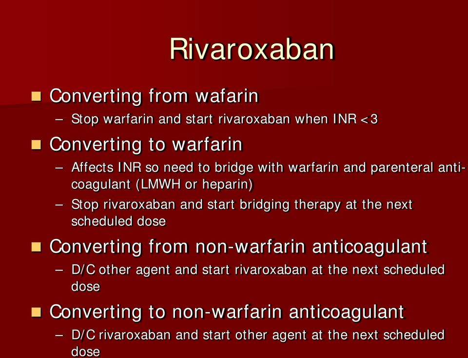 therapy at the next scheduled dose Converting from non-warfarin anticoagulant D/C other agent and start rivaroxaban at