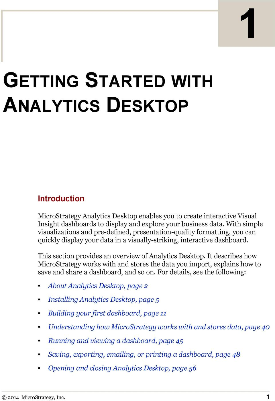 This section provides an overview of Analytics Desktop. It describes how MicroStrategy works with and stores the data you import, explains how to save and share a dashboard, and so on.