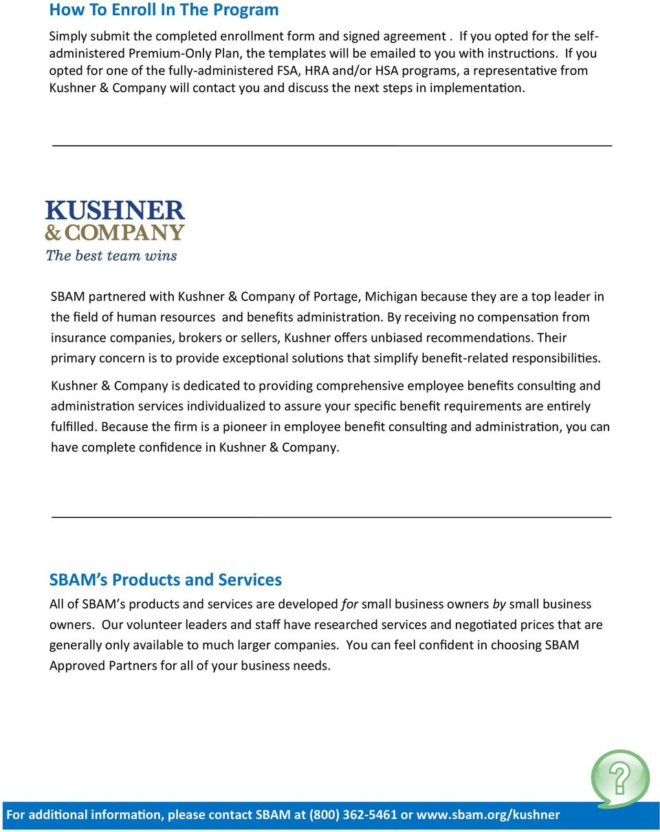 If you opted for one of the fully-administered FSA, HRA and/or HSA programs, a representative from Kushner & Company will contact you and discuss the next steps in implementation.