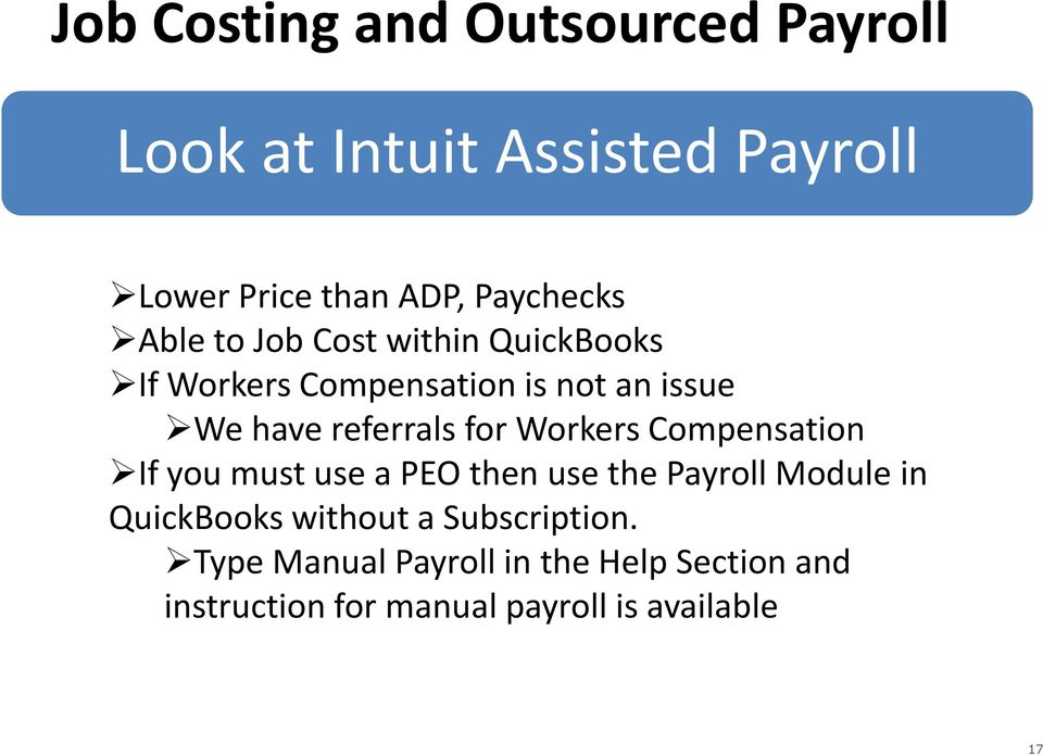 Workers Compensation If you must use a PEO then use the Payroll Module in QuickBooks without a