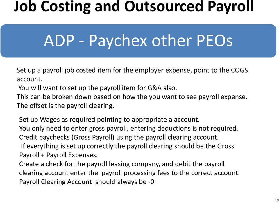 You only need to enter gross payroll, entering deductions is not required. Credit paychecks (Gross Payroll) using the payroll clearing account.