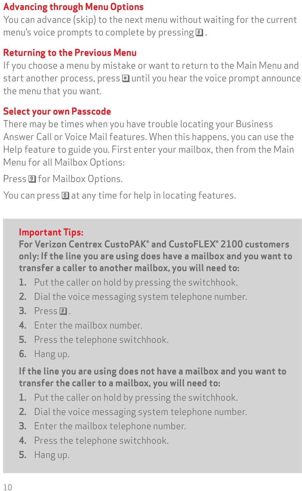 Select your own Passcode There may be times when you have trouble locating your Business Answer Call or Voice Mail features. When this happens, you can use the Help feature to guide you.