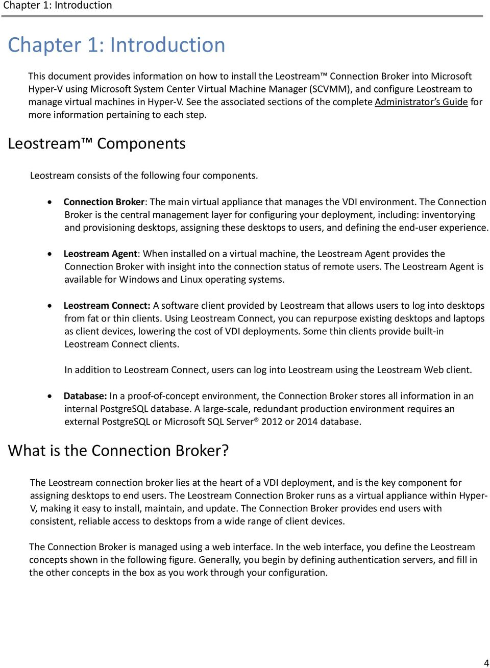 Leostream Components Leostream consists of the following four components. Connection Broker: The main virtual appliance that manages the VDI environment.
