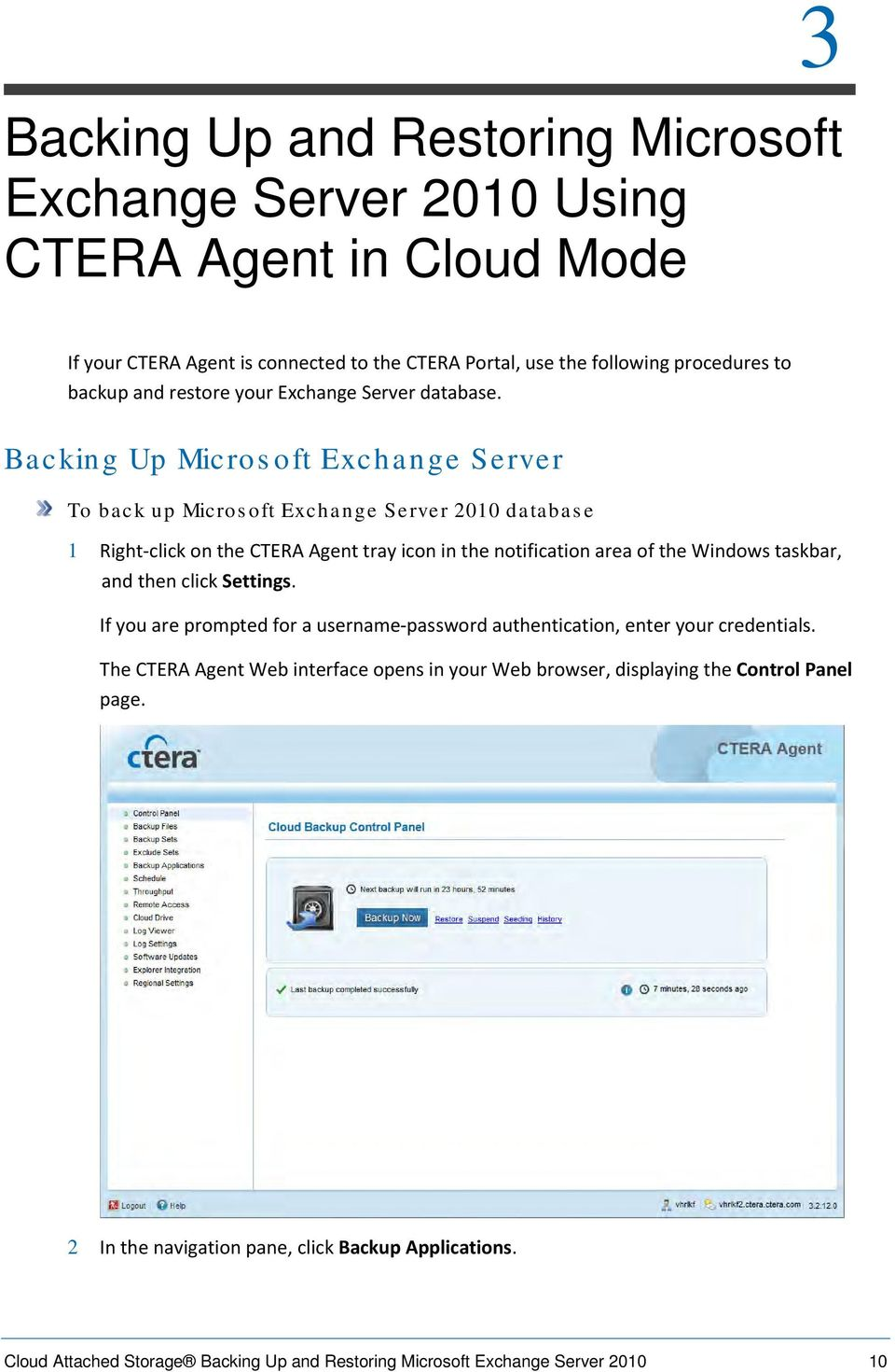 Backing Up Microsoft Exchange Server To back up Microsoft Exchange Server 2010 database 1 Right-click on the CTERA Agent tray icon in the notification area of the Windows taskbar, and