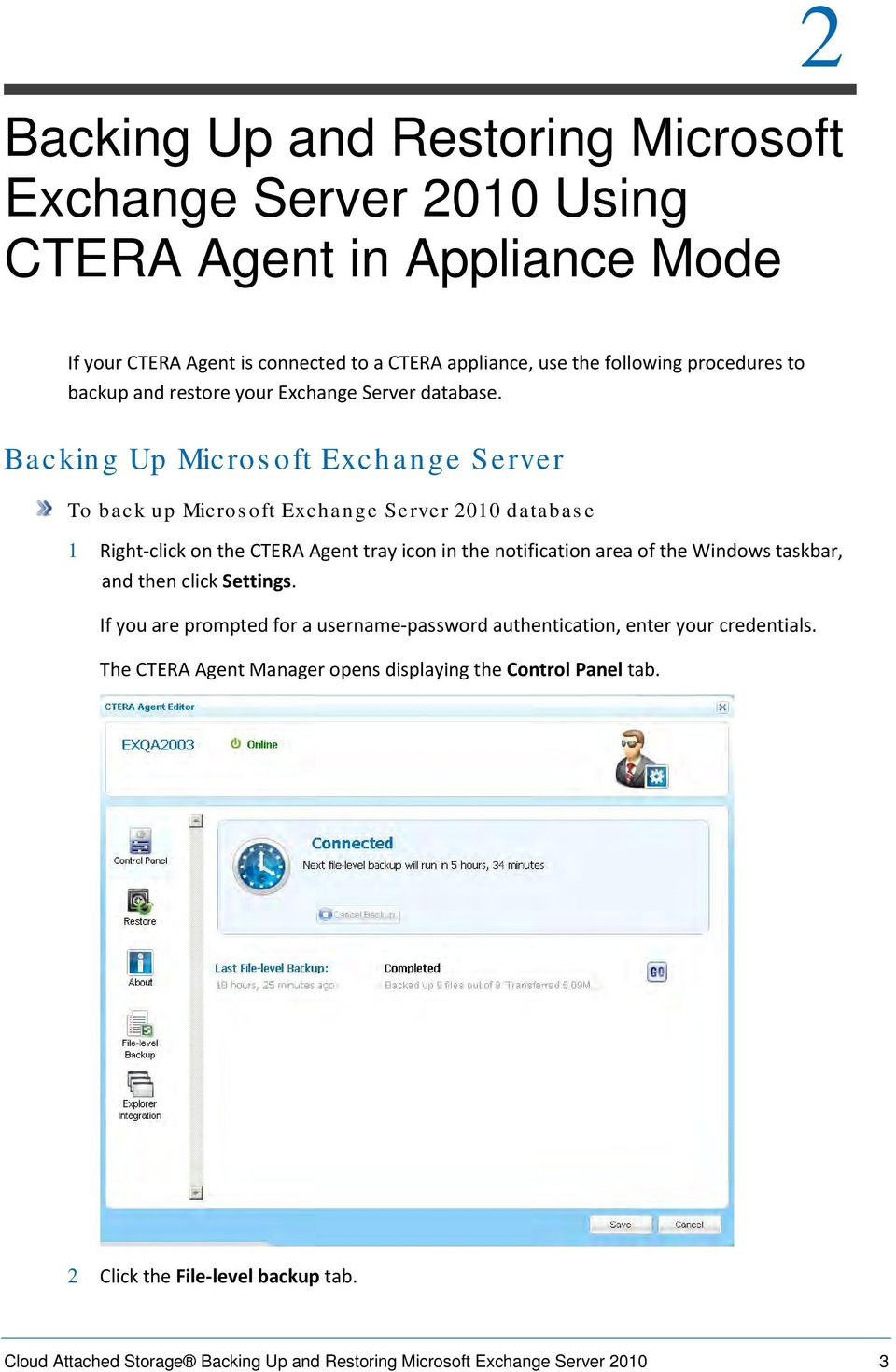 Backing Up Microsoft Exchange Server To back up Microsoft Exchange Server 2010 database 1 Right-click on the CTERA Agent tray icon in the notification area of the Windows