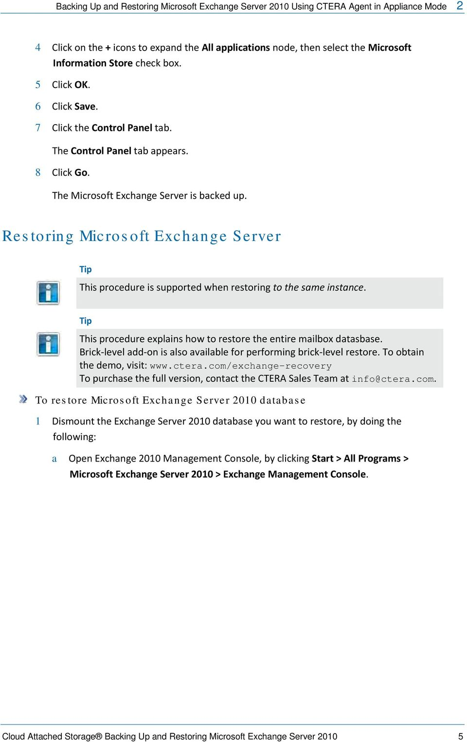 Restoring Microsoft Exchange Server Tip This procedure is supported when restoring to the same instance. Tip This procedure explains how to restore the entire mailbox datasbase.