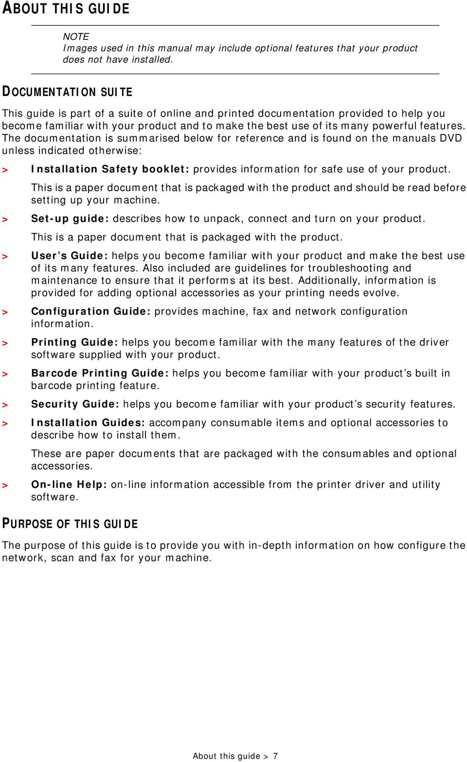 The documentation is summarised below for reference and is found on the manuals DVD unless indicated otherwise: > Installation Safety booklet: provides information for safe use of your product.