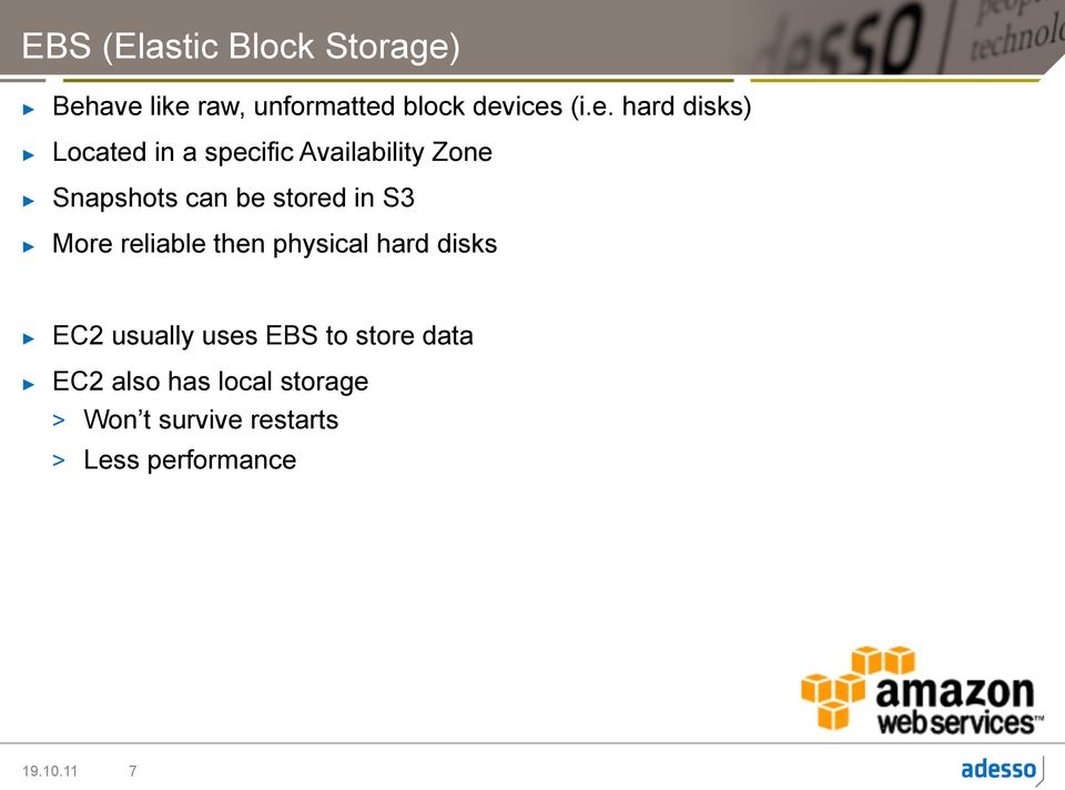 specific Availability Zone Snapshots can be stored in S3 More reliable then