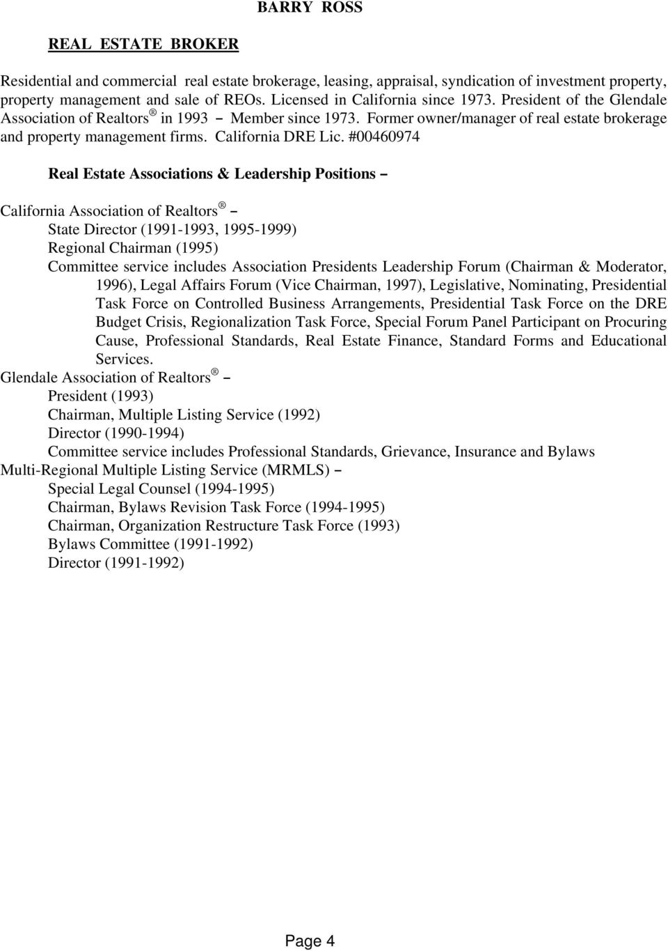 #00460974 Real Estate Associations & Leadership Positions B State Director (1991-1993, 1995-1999) Regional Chairman (1995) Committee service includes Association Presidents Leadership Forum (Chairman