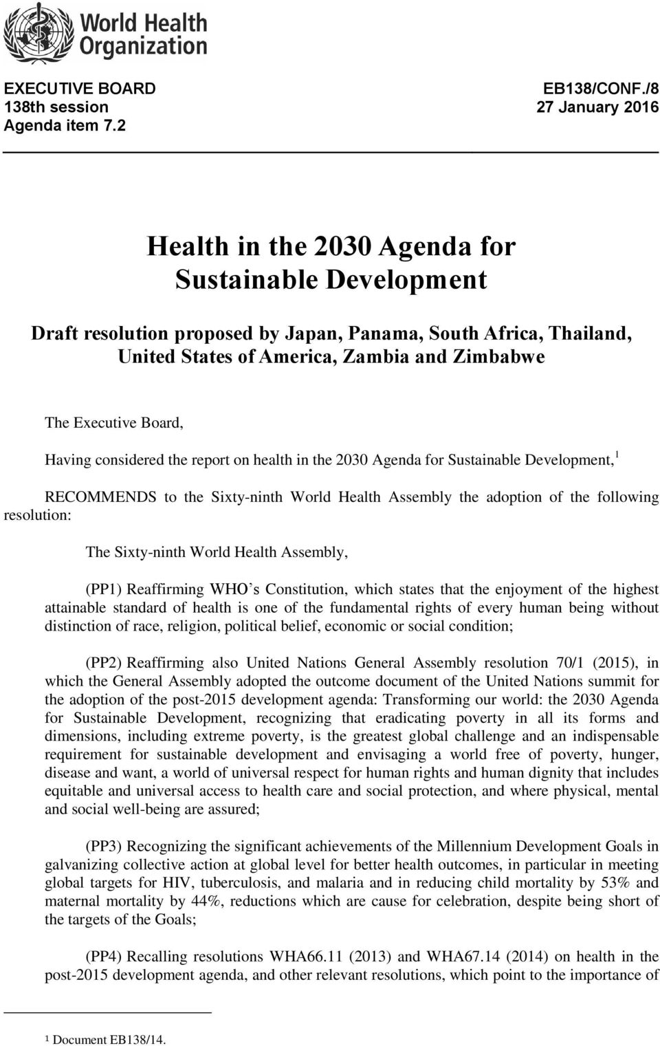 considered the report on health in the 2030 Agenda for Sustainable Development, 1 RECOMMENDS to the Sixty-ninth World Health Assembly the adoption of the following resolution: The Sixty-ninth World