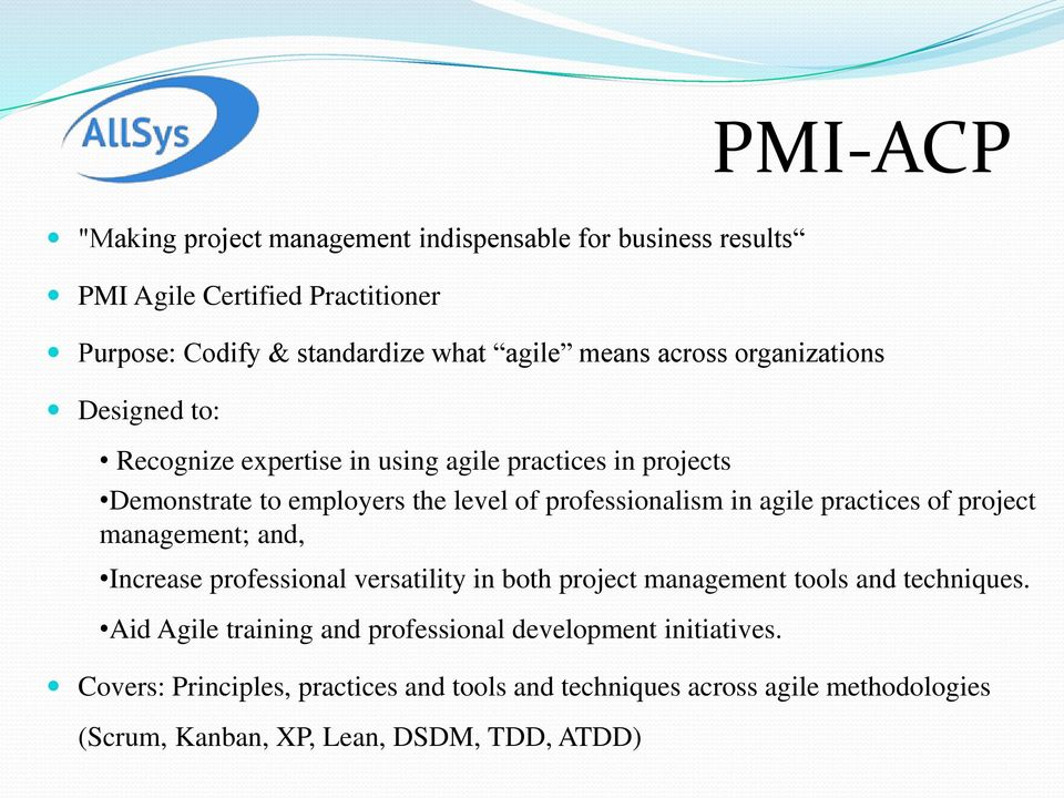agile practices of project management; and, Increase professional versatility in both project management tools and techniques.