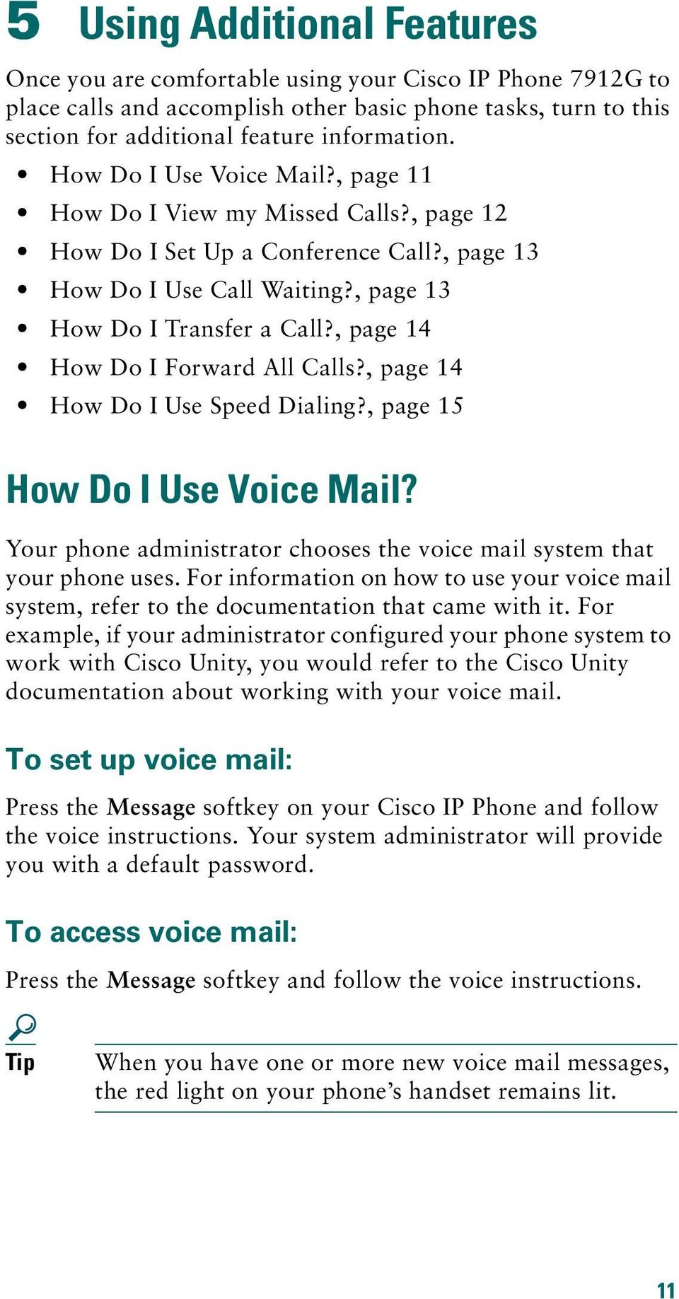 , page 14 How Do I Forward All Calls?, page 14 How Do I Use Speed Dialing?, page 15 How Do I Use Voice Mail? Your phone administrator chooses the voice mail system that your phone uses.