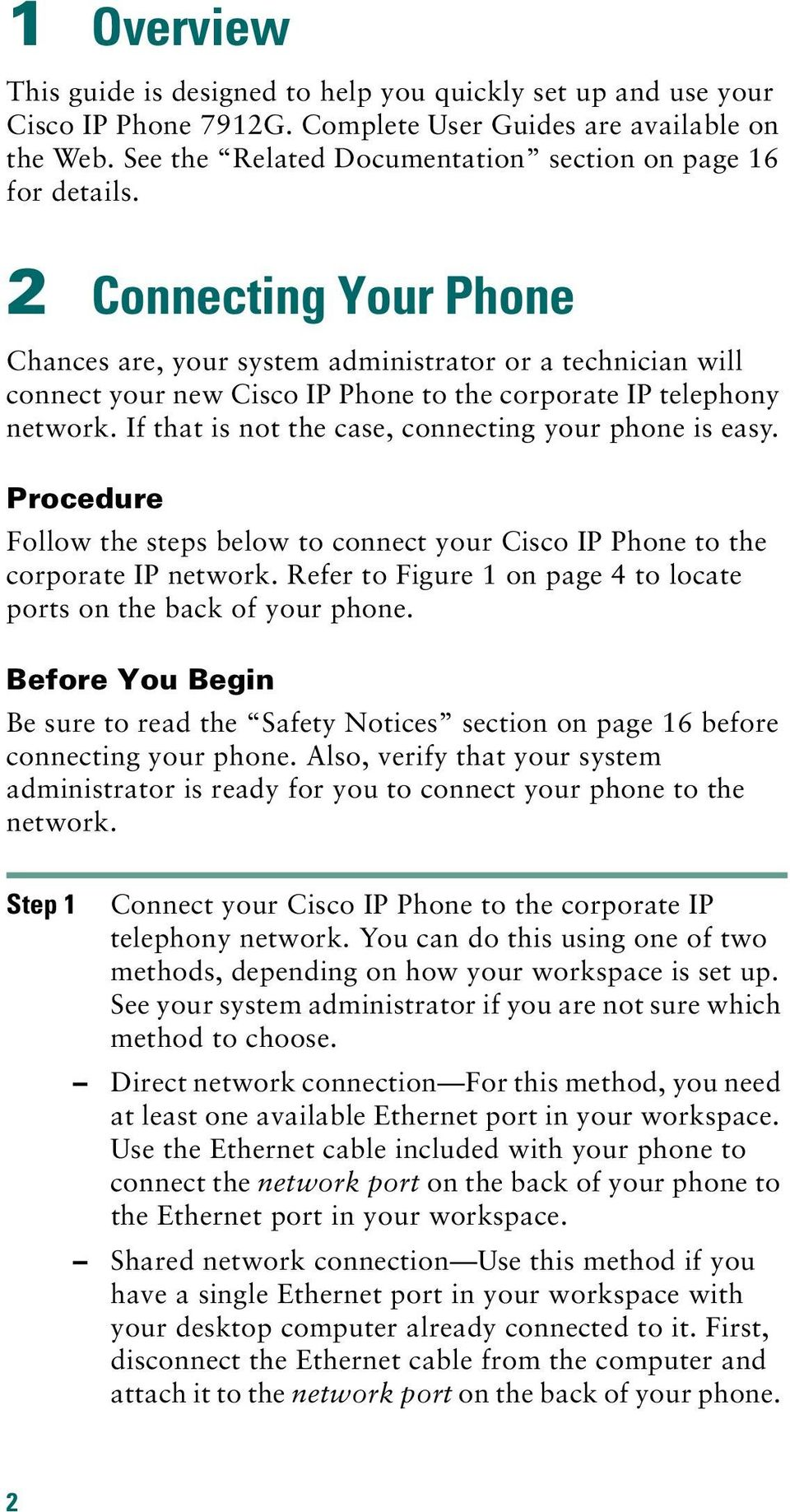 2 Connecting Your Phone Chances are, your system administrator or a technician will connect your new Cisco IP Phone to the corporate IP telephony network.