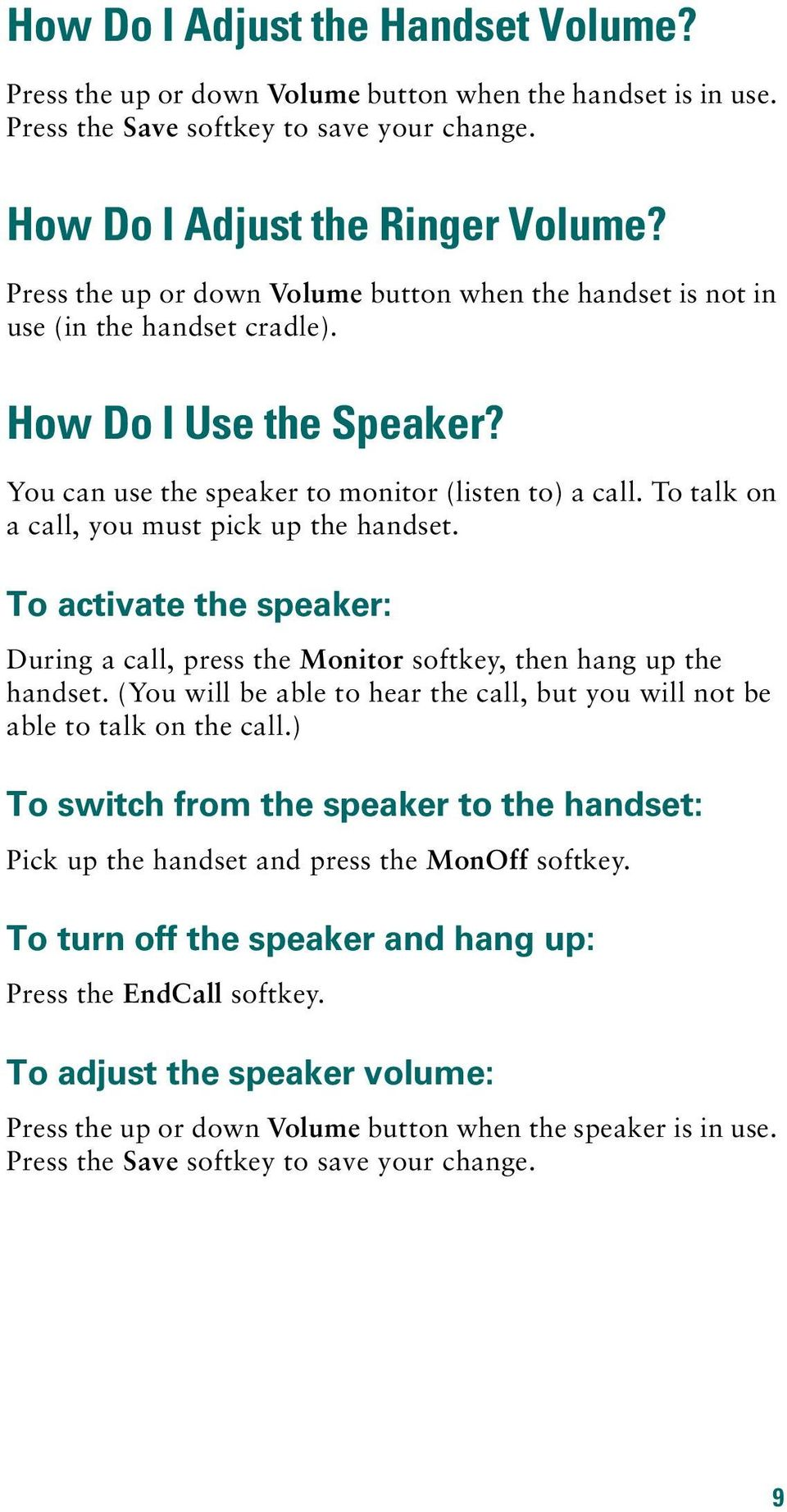 To talk on a call, you must pick up the handset. To activate the speaker: During a call, press the Monitor softkey, then hang up the handset.