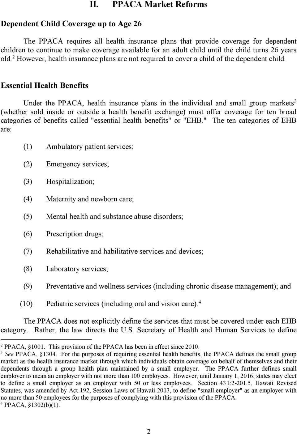 Essential Health Benefits Under the PPACA, health insurance plans in the individual and small group markets 3 (whether sold inside or outside a health benefit exchange) must offer coverage for ten
