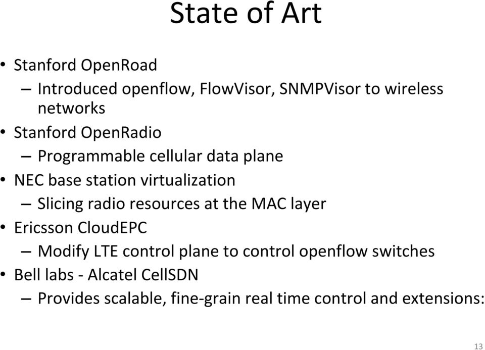 radio resources at the MAC layer Ericsson CloudEPC Modify LTE control plane to control openflow
