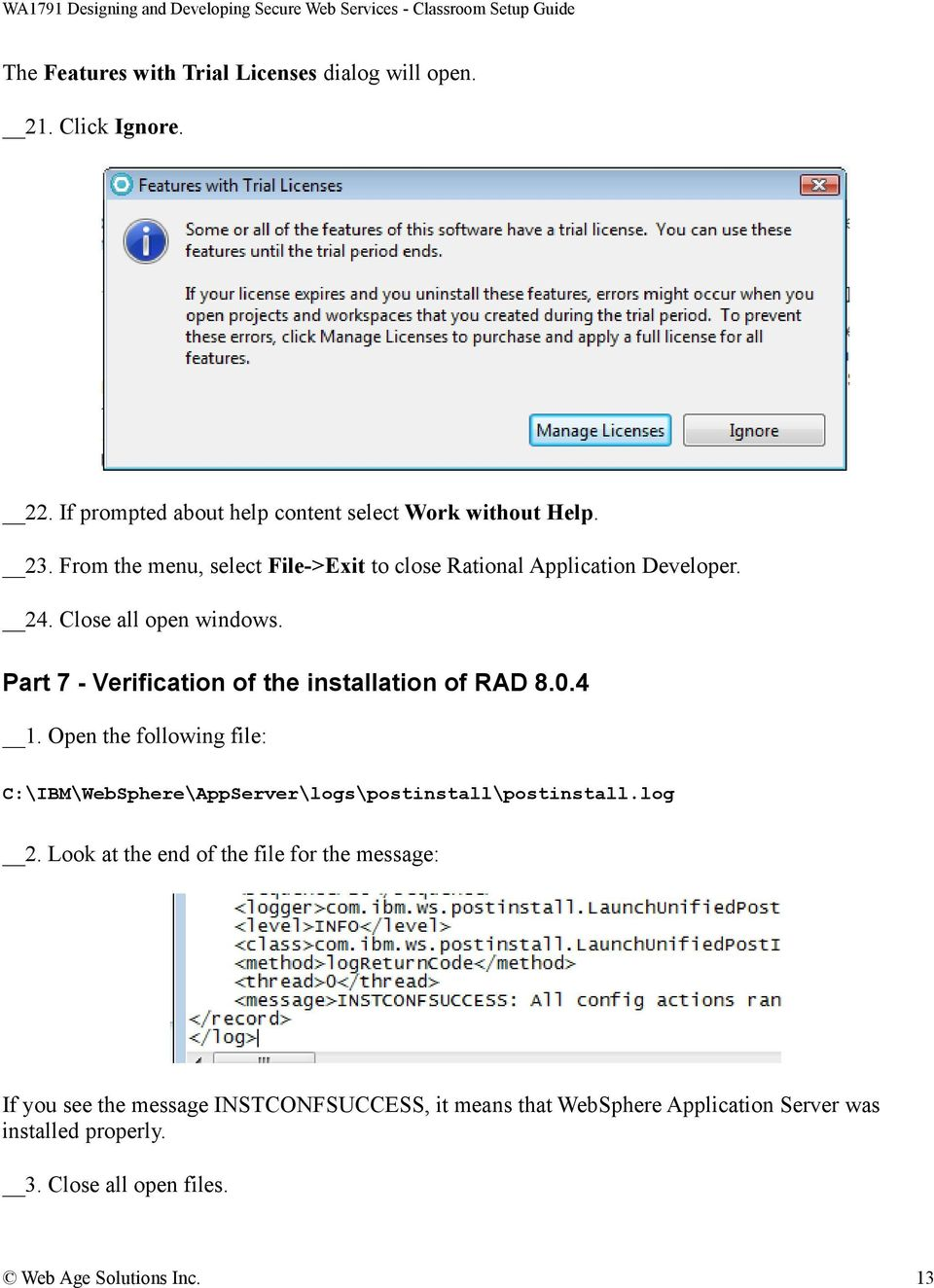 Part 7 - Verification of the installation of RAD 8.0.4 1. Open the following file: C:\IBM\WebSphere\AppServer\logs\postinstall\postinstall.log 2.