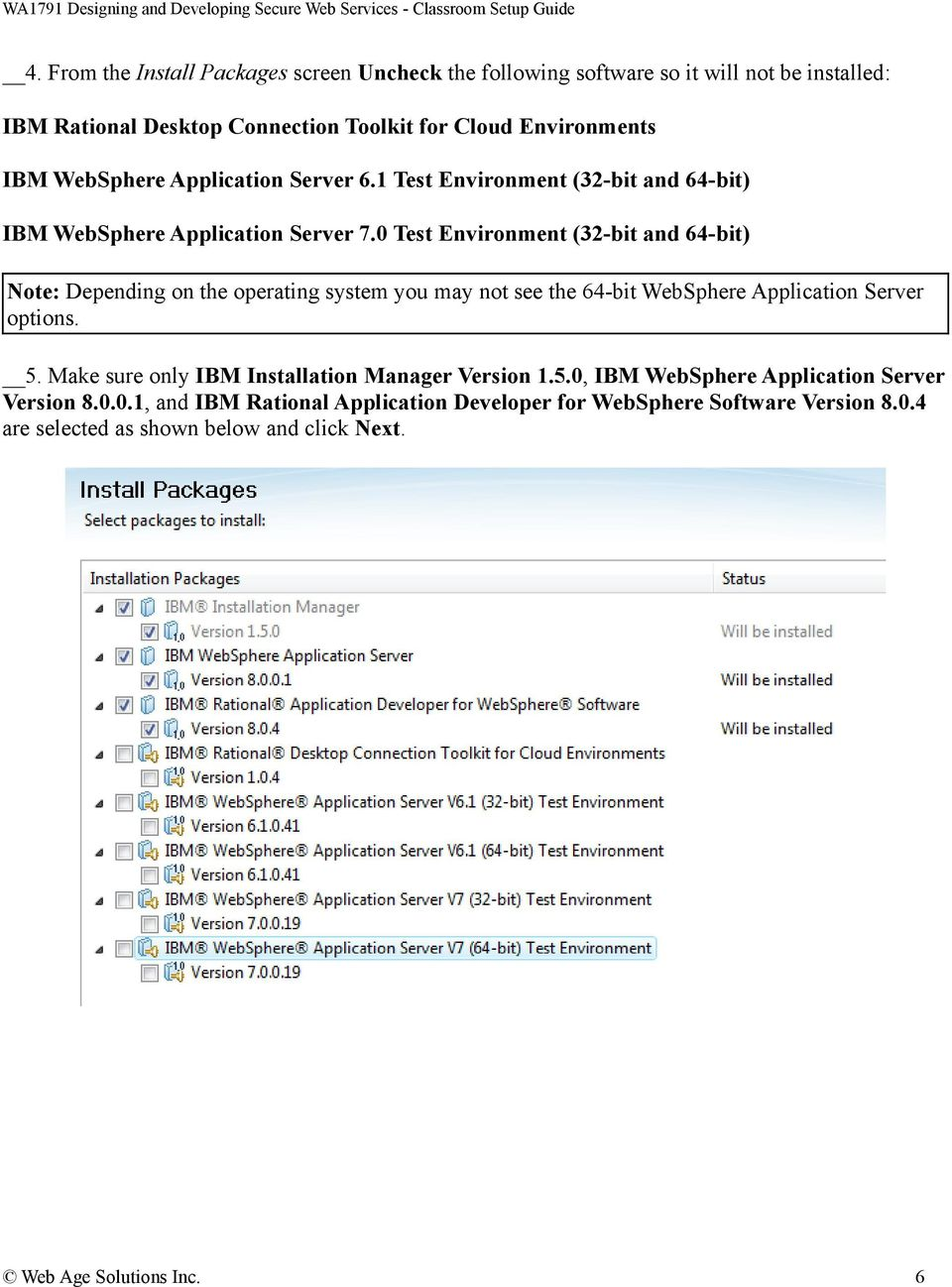 0 Test Environment (32-bit and 64-bit) Note: Depending on the operating system you may not see the 64-bit WebSphere Application Server options. 5.