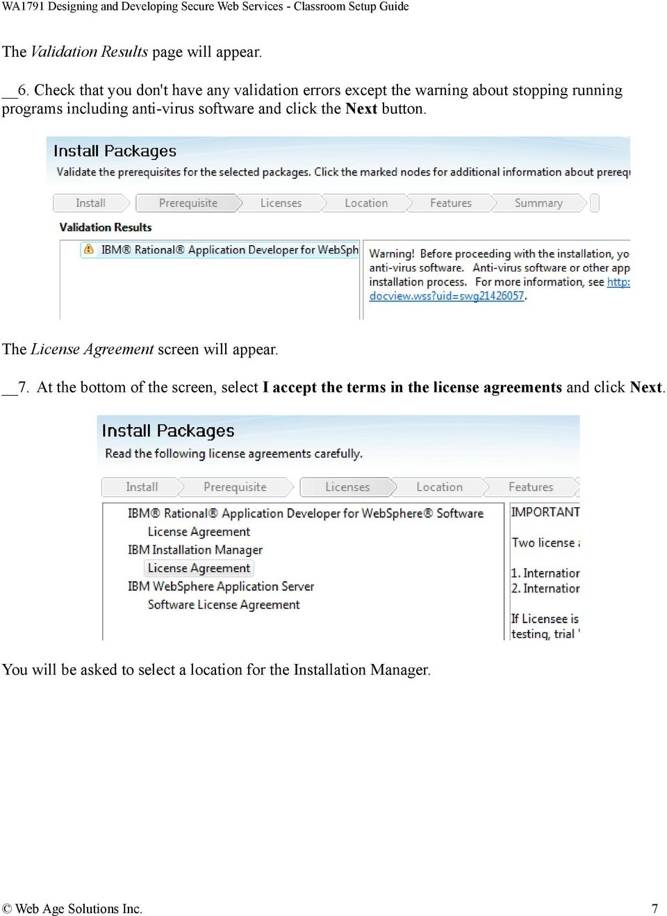 anti-virus software and click the Next button. The License Agreement screen will appear. 7.
