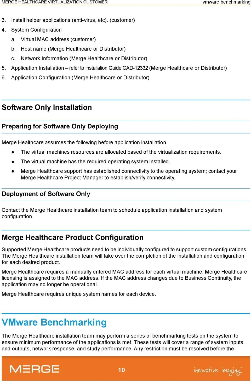 Application Configuration (Merge Healthcare or Distributor) Software Only Installation Preparing for Software Only Deploying Merge Healthcare assumes the following before application installation The