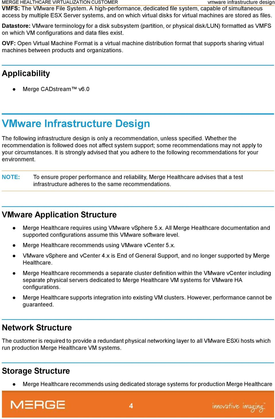Datastore: VMware terminology for a disk subsystem (partition, or physical disk/lun) formatted as VMFS on which VM configurations and data files exist.