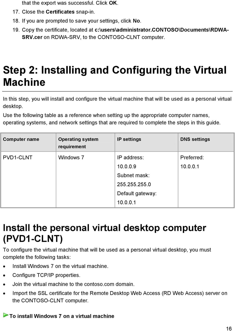 Step 2: Installing and Configuring the Virtual Machine In this step, you will install and configure the virtual machine that will be used as a personal virtual desktop.