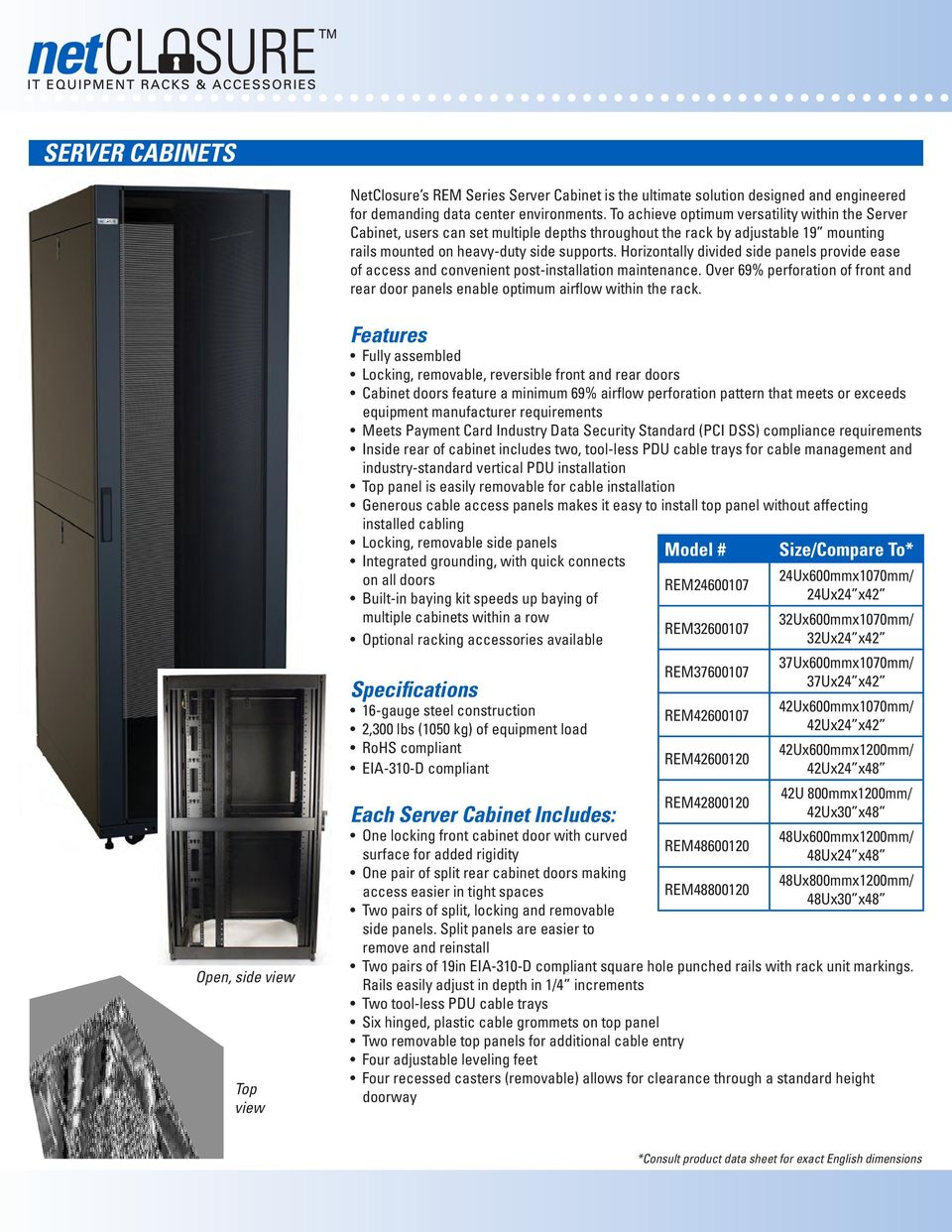Horizontally divided side panels provide ease of access and convenient post-installation maintenance. Over 69% perforation of front and rear door panels enable optimum airflow within the rack.