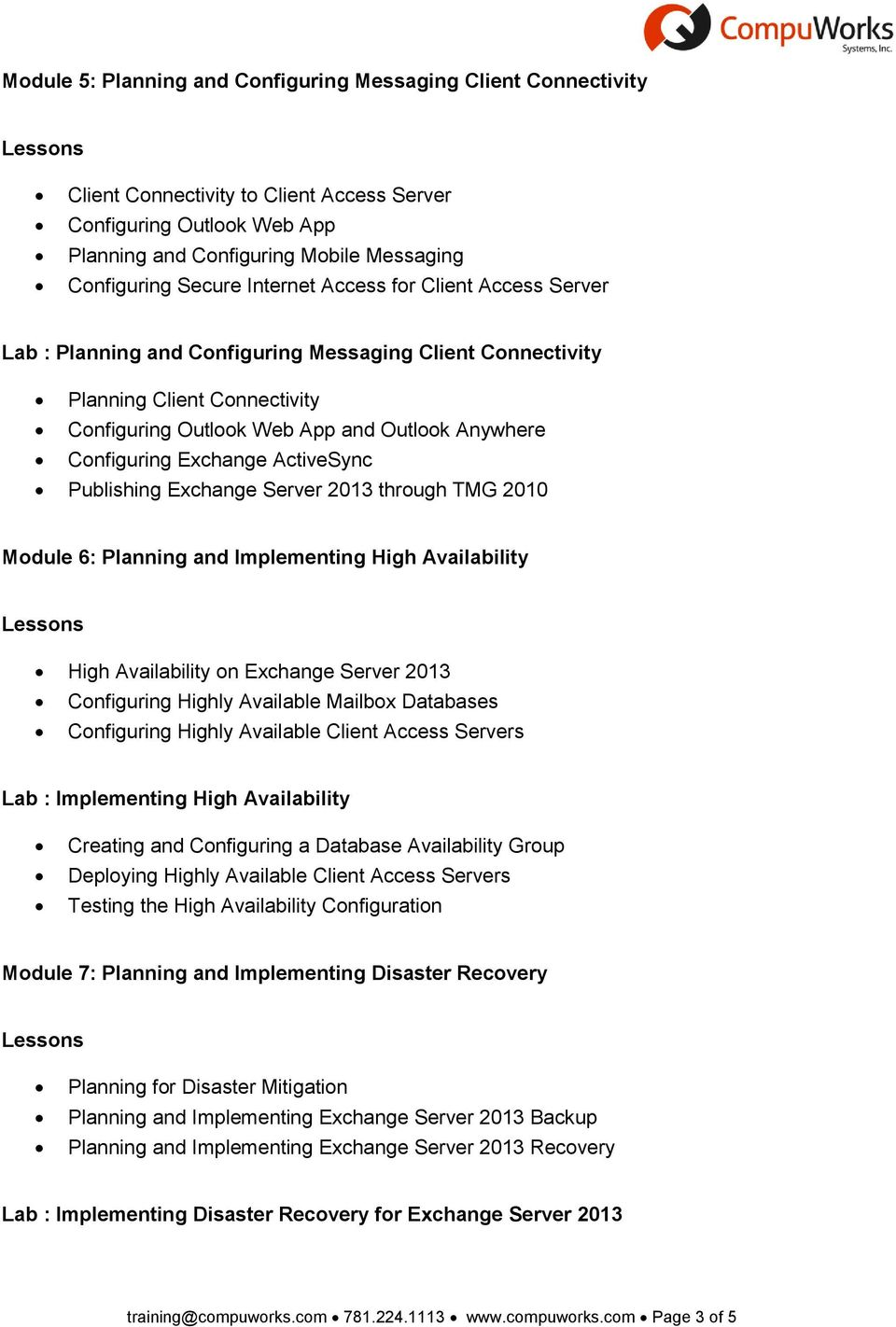 Exchange ActiveSync Publishing Exchange Server 2013 through TMG 2010 Module 6: Planning and Implementing High Availability High Availability on Exchange Server 2013 Configuring Highly Available