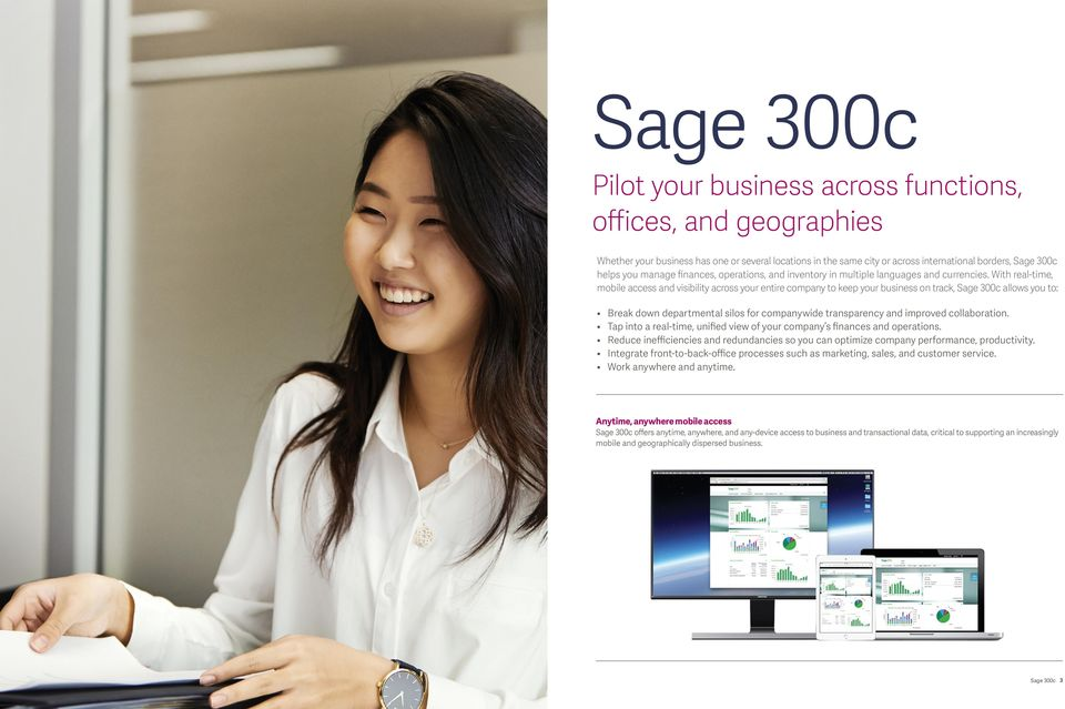 With real-time, mobile access and visibility across your entire company to keep your business on track, Sage 300c allows you to: Break down departmental silos for companywide transparency and