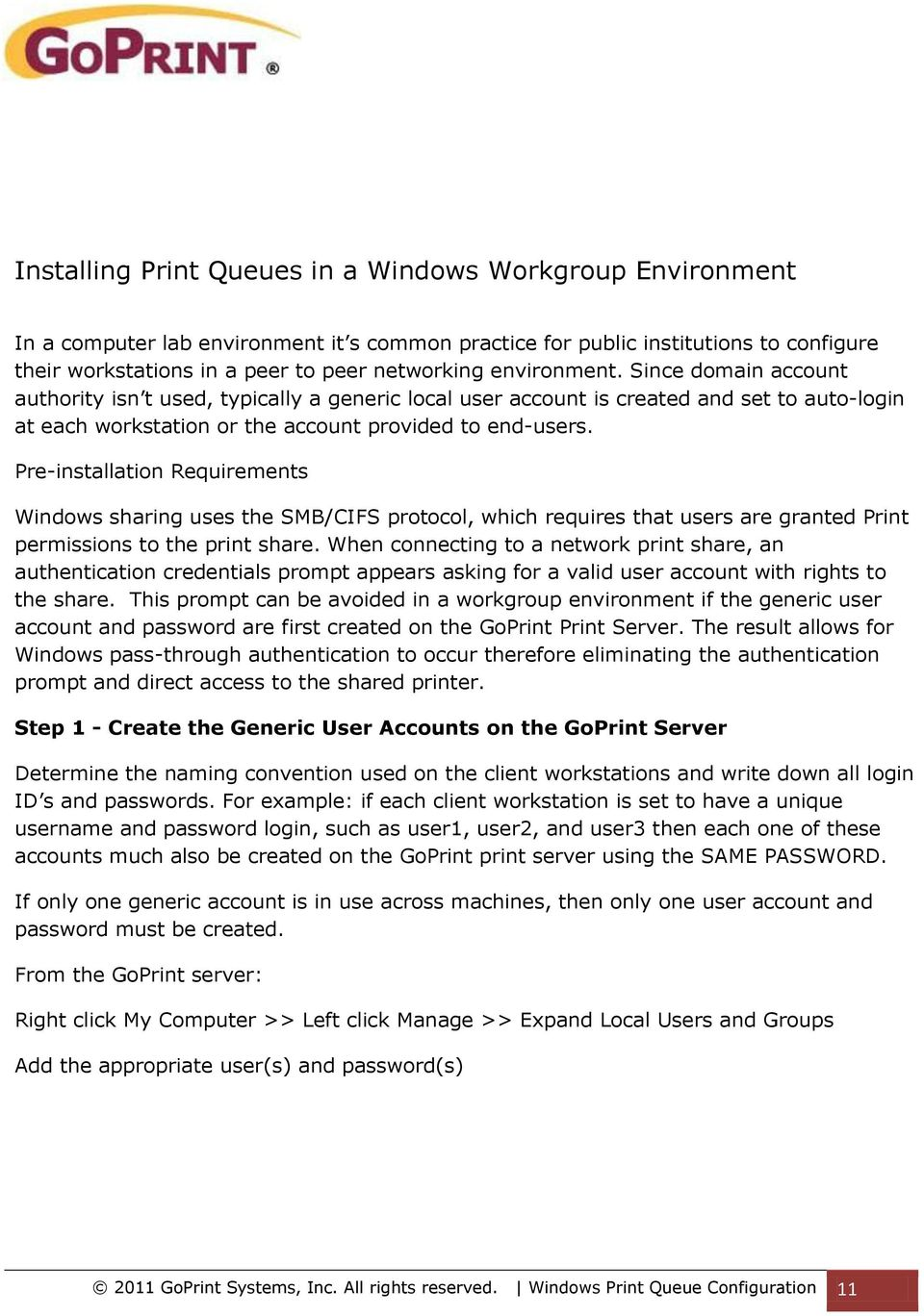 Pre-installation Requirements Windows sharing uses the SMB/CIFS protocol, which requires that users are granted Print permissions to the print share.