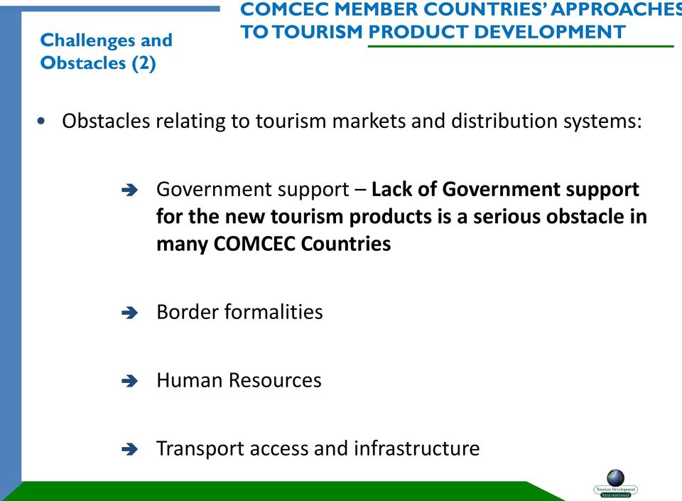 support Lack of Government support for the new tourism products is a serious obstacle