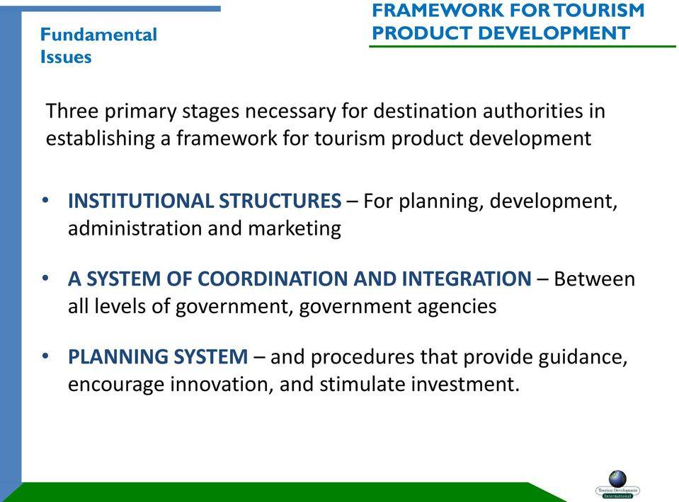 development, administration and marketing A SYSTEM OF COORDINATION AND INTEGRATION Between all levels of