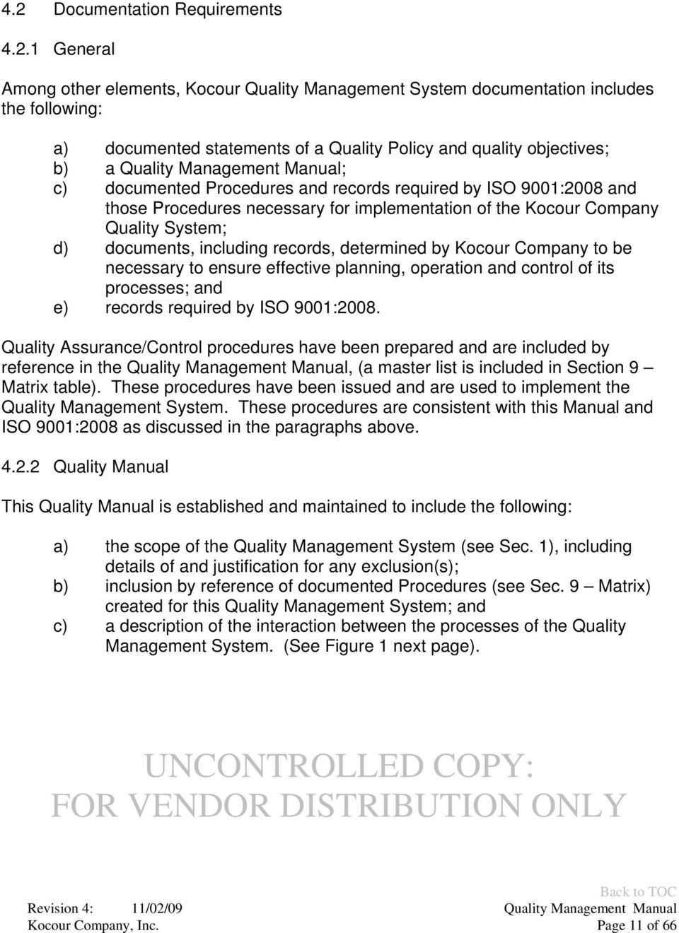 documents, including records, determined by Kocour Company to be necessary to ensure effective planning, operation and control of its processes; and e) records required by ISO 9001:2008.
