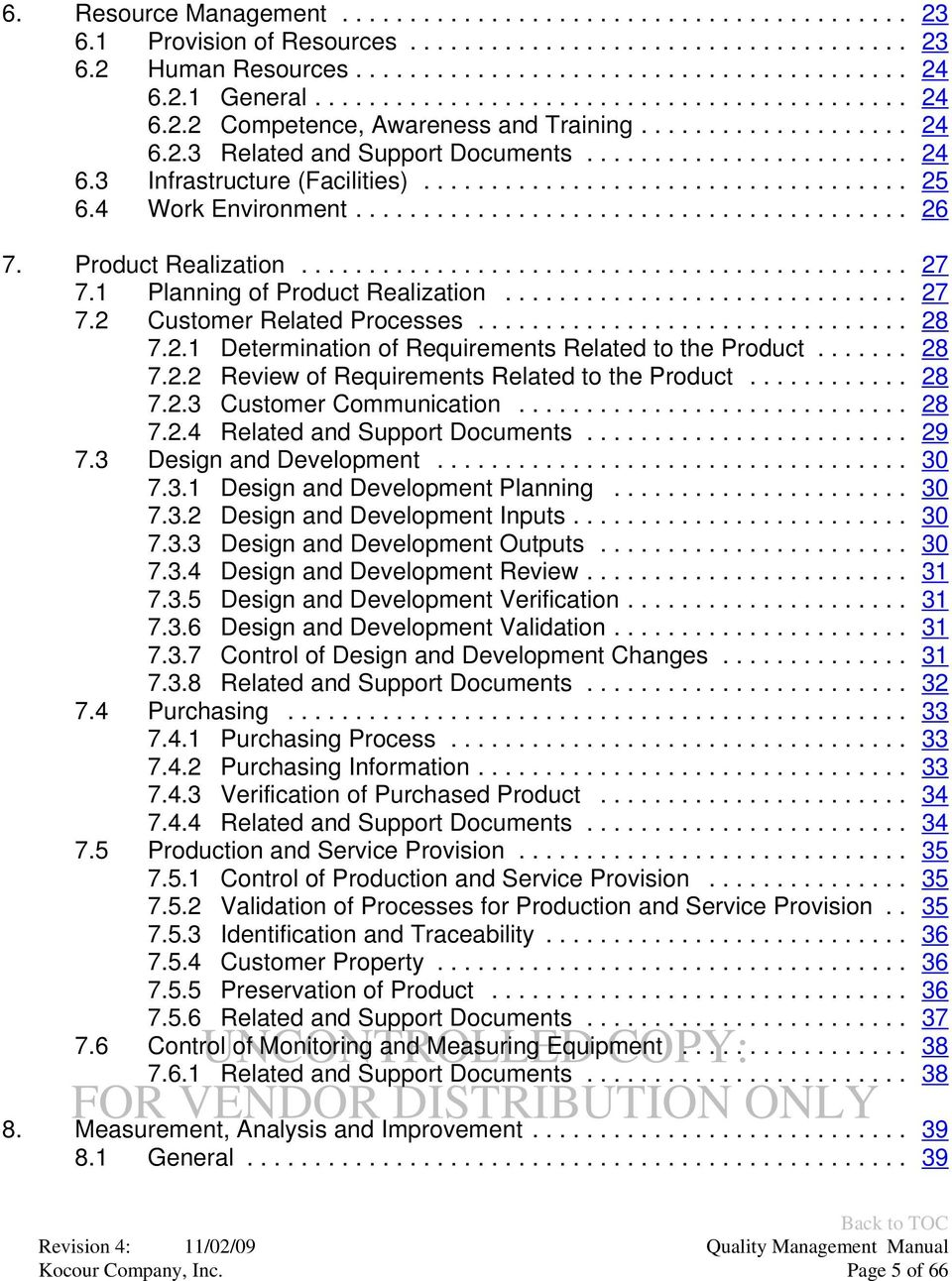 .. 28 7.2.2 Review of Requirements Related to the Product... 28 7.2.3 Customer Communication... 28 7.2.4 Related and Support Documents... 29 7.3 Design and Development... 30 7.3.1 Design and Development Planning.