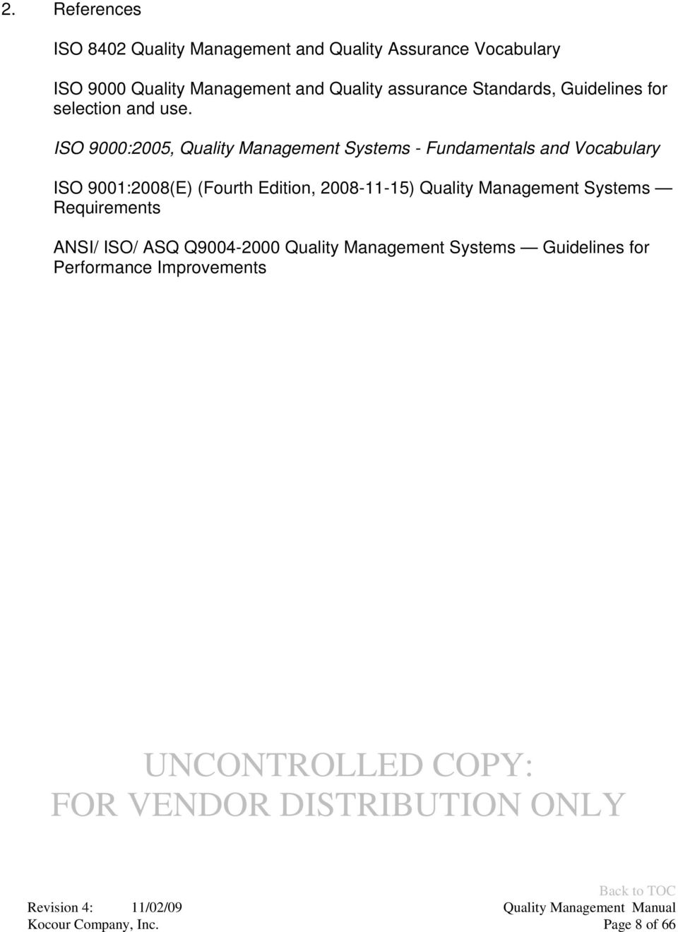 ISO 9000:2005, Quality Management Systems - Fundamentals and Vocabulary ISO 9001:2008(E) (Fourth Edition,