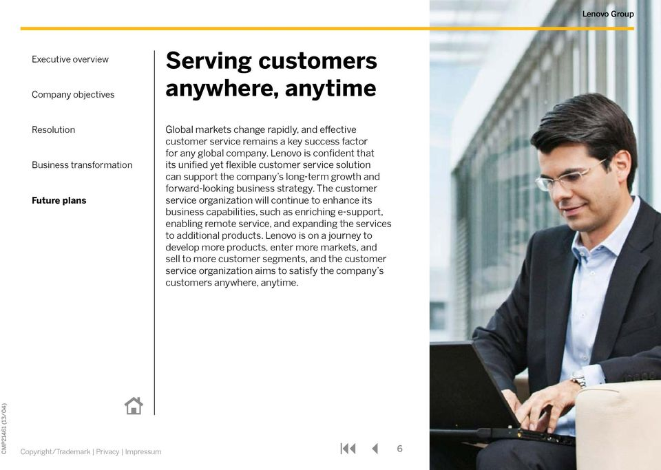 The customer service organization will continue to enhance its business capabilities, such as enriching e-support, enabling remote service, and expanding the services to additional products.