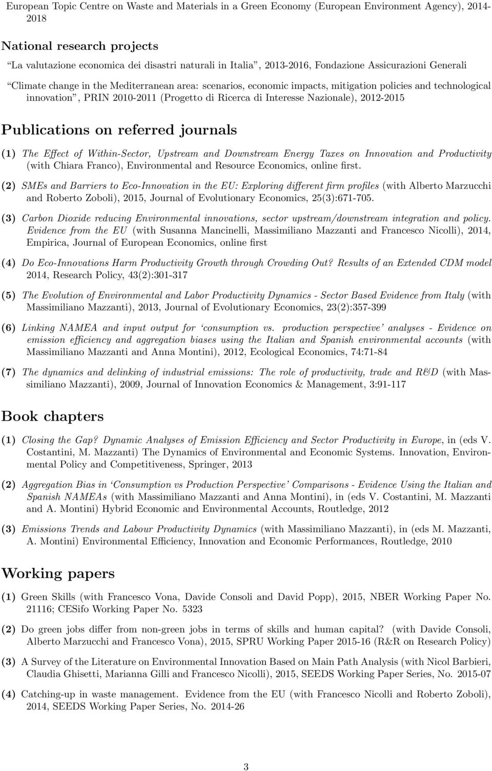 Ricerca di Interesse Nazionale), 2012-2015 Publications on referred journals (1) The Effect of Within-Sector, Upstream and Downstream Energy Taxes on Innovation and Productivity (with Chiara Franco),