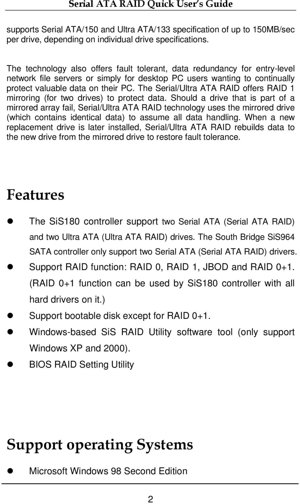 The Serial/Ultra ATA RAID offers RAID 1 mirroring (for two drives) to protect data.