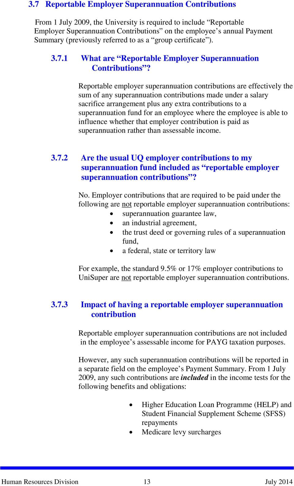 Reportable employer superannuation contributions are effectively the sum of any superannuation contributions made under a salary sacrifice arrangement plus any extra contributions to a superannuation