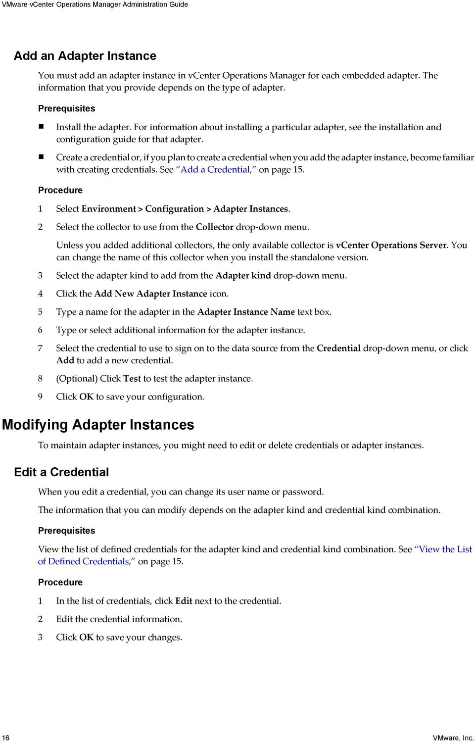 For information about installing a particular adapter, see the installation and configuration guide for that adapter.