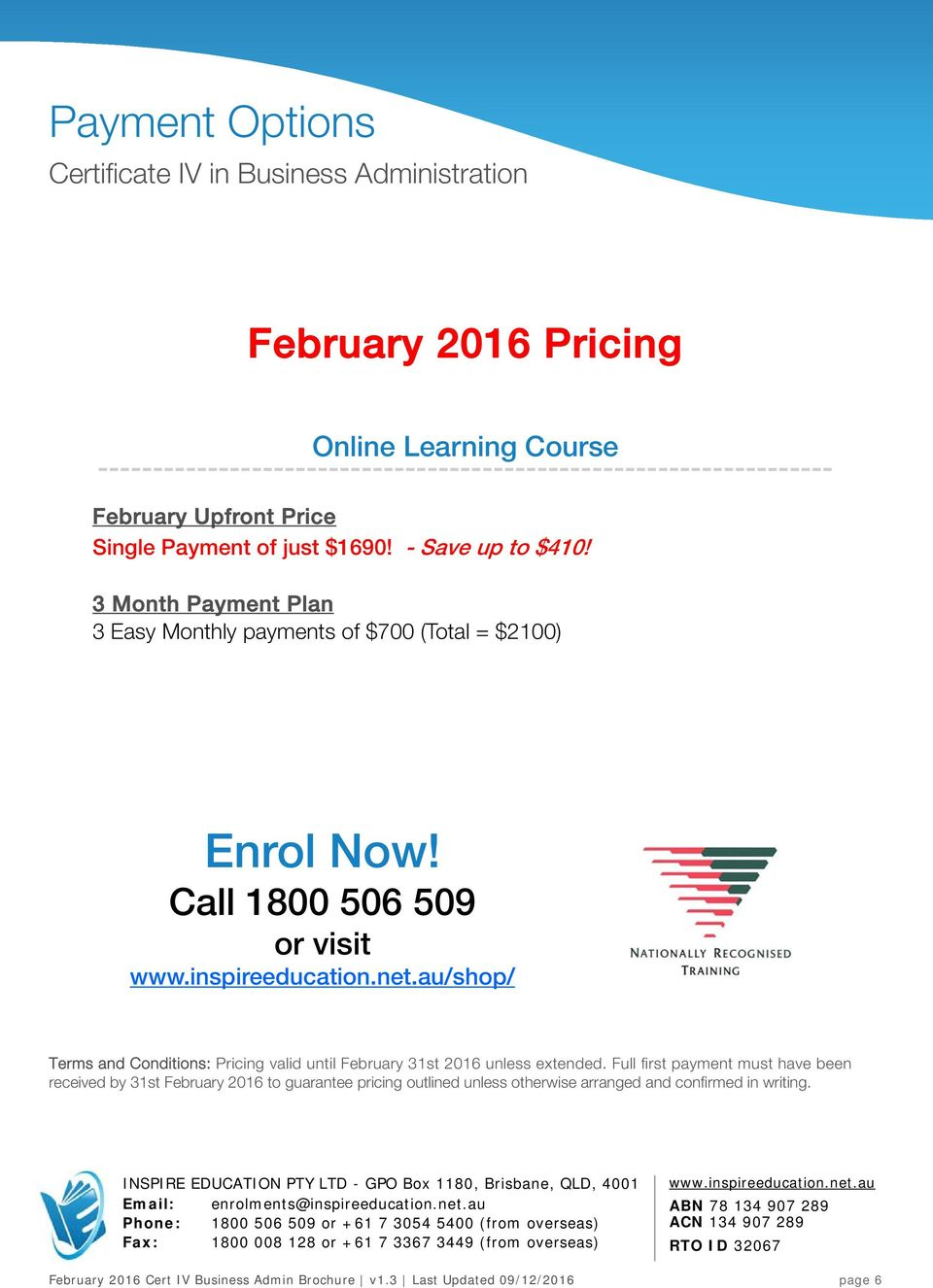 Call 1800 506 509 or visit /shop/ Terms and Conditions: Pricing valid until February 31st 2016 unless extended.