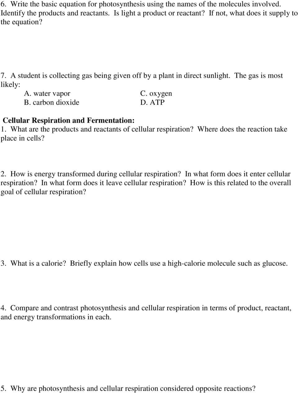 ATP Cellular Respiration and Fermentation: 1. What are the products and reactants of cellular respiration? Where does the reaction take place in cells? 2.