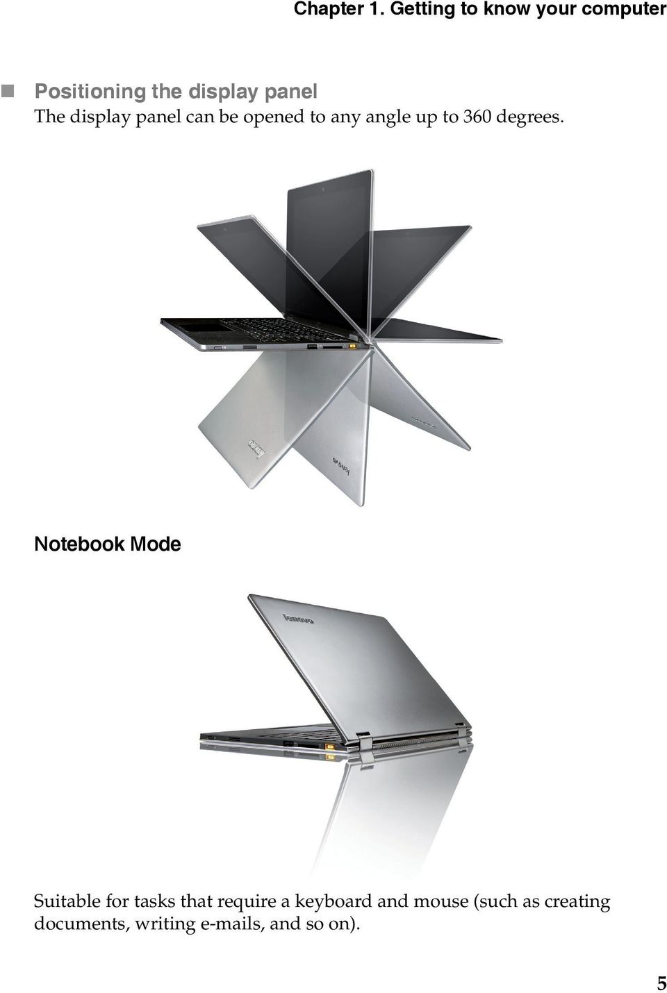 display panel can be opened to any angle up to 360 degrees.