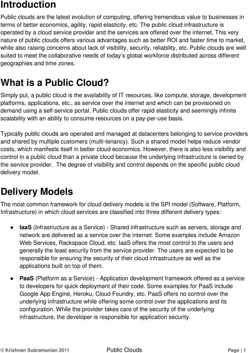This very nature of public clouds offers various advantages such as better ROI and faster time to market, while also raising concerns about lack of visibility, security, reliability, etc.