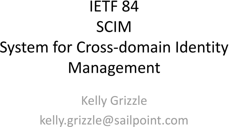 IETF 84 SCIM System for Cross-domain Identity Management  Kelly