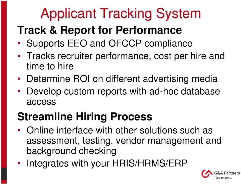 Develop custom reports with ad-hoc database access Streamline Hiring Process Online interface with other