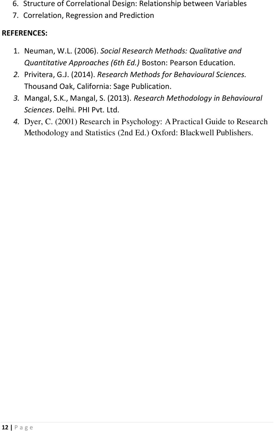 Research Methods for Behavioural Sciences. Thousand Oak, California: Sage  Publication. 3.