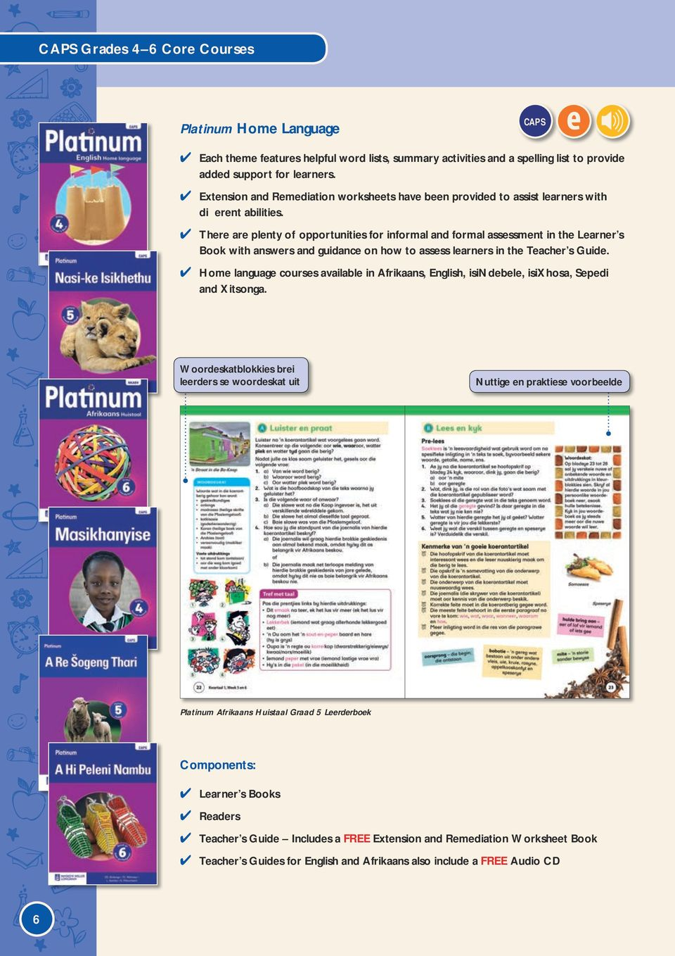 There are plenty of opportunities for informal and formal assessment in the  Learner s Book with