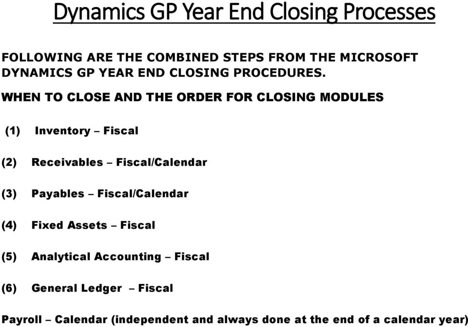 WHEN TO CLOSE AND THE ORDER FOR CLOSING MODULES (1) Inventory Fiscal (2) Receivables Fiscal/Calendar (3)