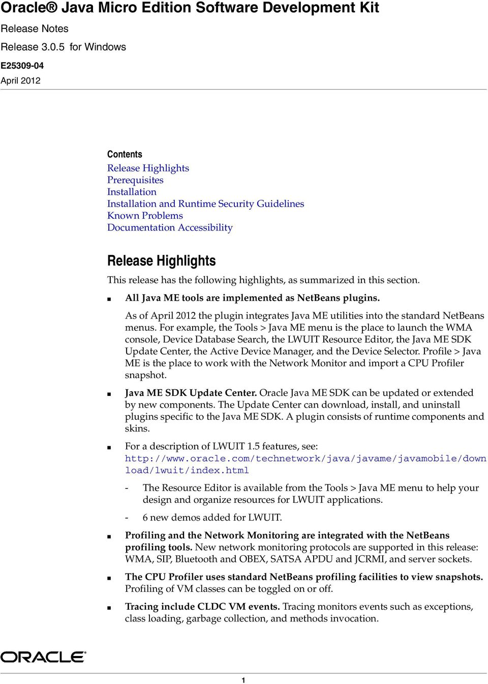 This release has the following highlights, as summarized in this section. All Java ME tools are implemented as NetBeans plugins.